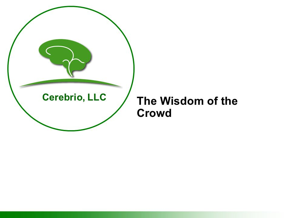 Cerebrio, LLC The Wisdom of the Crowd