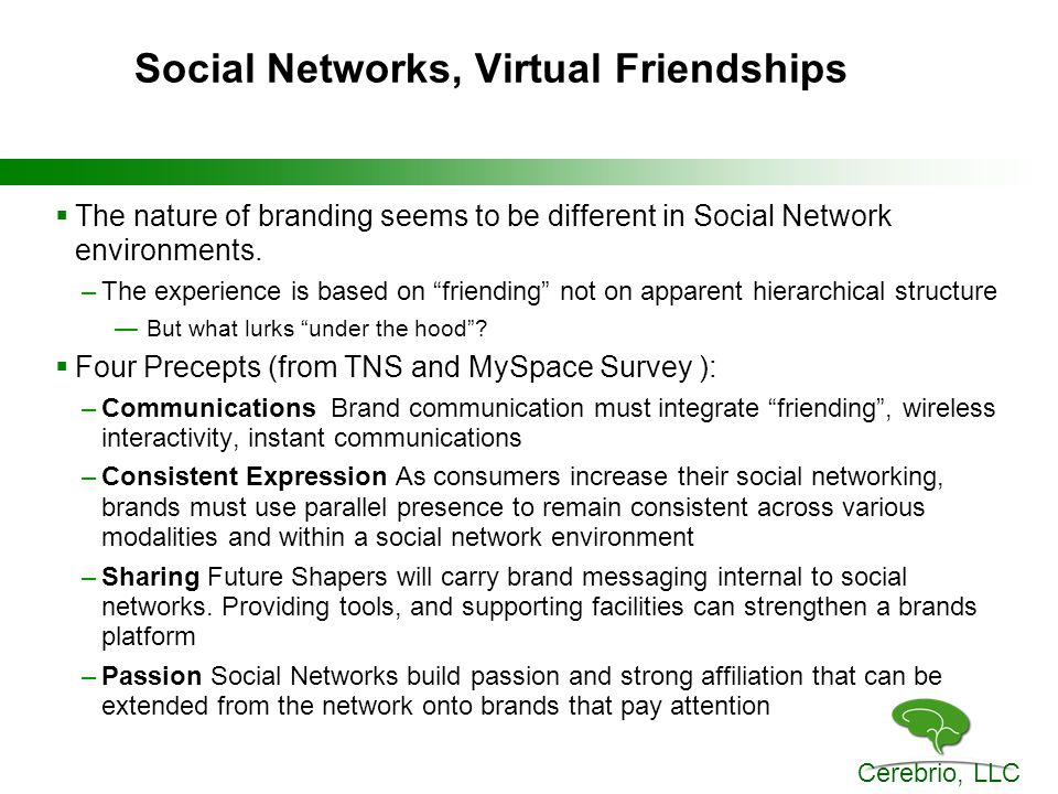 Cerebrio, LLC Social Networks, Virtual Friendships  The nature of branding seems to be different in Social Network environments.