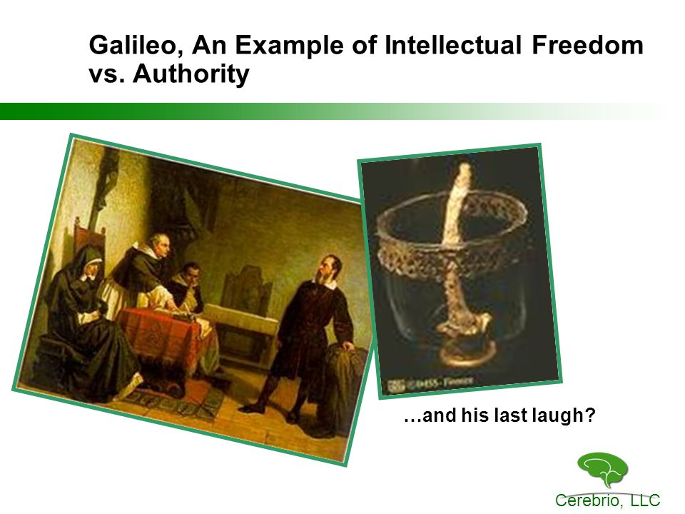 Cerebrio, LLC Galileo, An Example of Intellectual Freedom vs. Authority …and his last laugh?