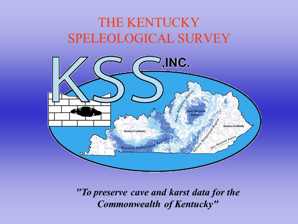 THE KENTUCKY SPELEOLOGICAL SURVEY To preserve cave and karst data for the Commonwealth of Kentucky