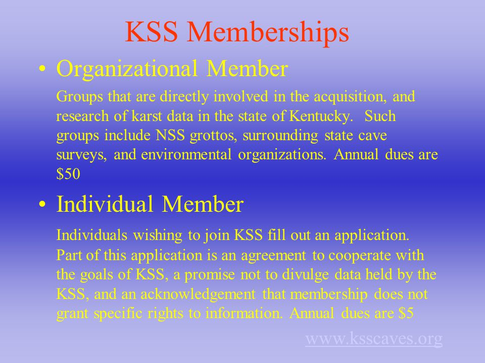 KSS Memberships Organizational Member Groups that are directly involved in the acquisition, and research of karst data in the state of Kentucky.