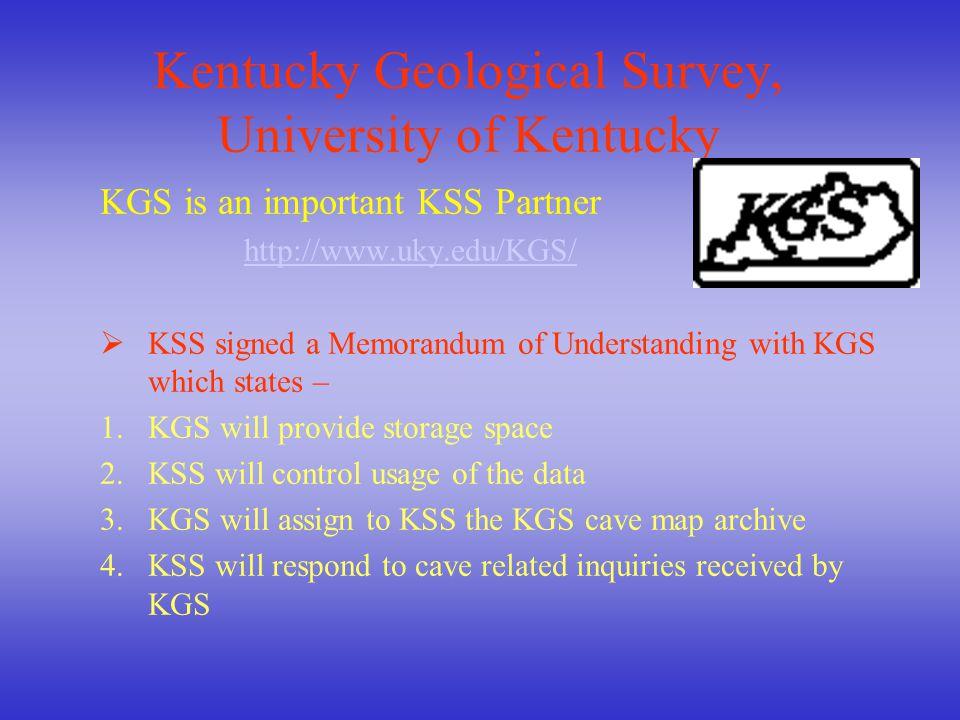 Kentucky Geological Survey, University of Kentucky KGS is an important KSS Partner http://www.uky.edu/KGS/  KSS signed a Memorandum of Understanding