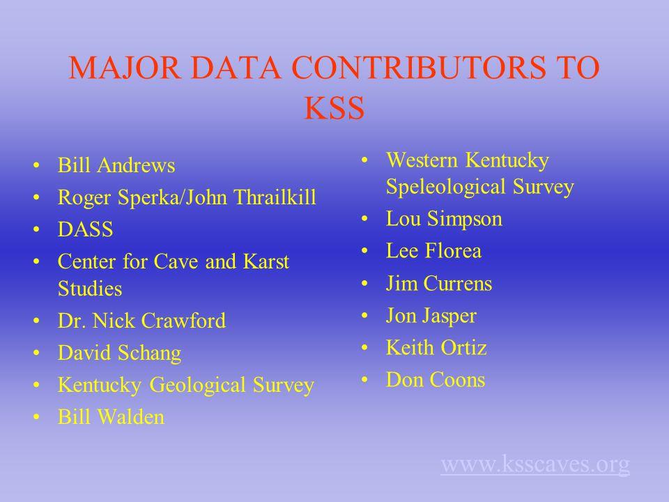 MAJOR DATA CONTRIBUTORS TO KSS Bill Andrews Roger Sperka/John Thrailkill DASS Center for Cave and Karst Studies Dr. Nick Crawford David Schang Kentuck