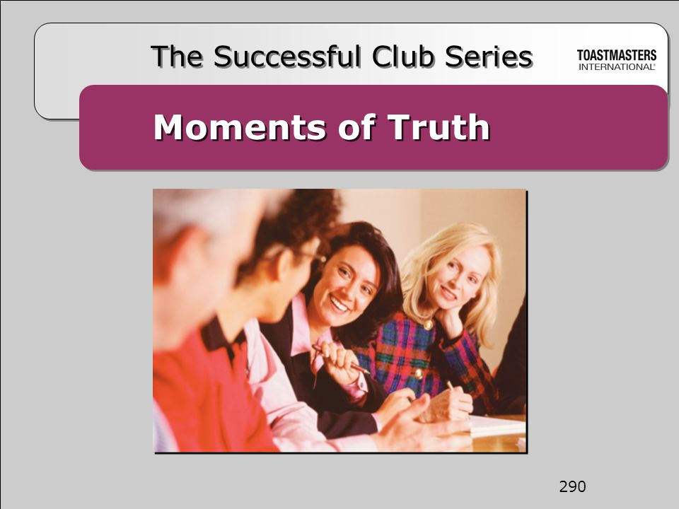 The Mission of the Club The mission of a Toastmasters club is to provide a mutually supportive and positive learning environment in which every member has the opportunity to develop communication and leadership skills, which in turn foster self- confidence and personal growth.