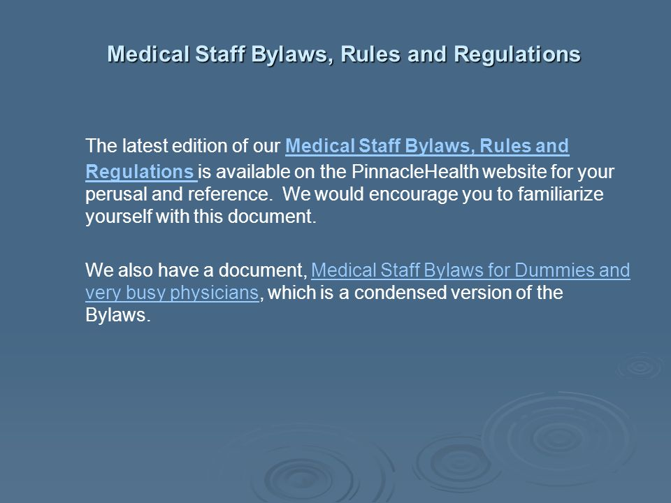 Medical Staff Bylaws, Rules and Regulations Medical Staff Bylaws, Rules and Regulations The latest edition of our Medical Staff Bylaws, Rules and Regu