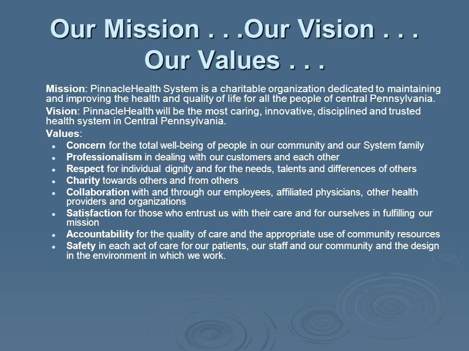 Our Mission...Our Vision... Our Values... Mission: PinnacleHealth System is a charitable organization dedicated to maintaining and improving the healt