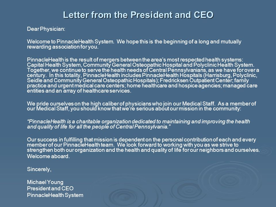 Letter from the President and CEO Dear Physician: Welcome to PinnacleHealth System. We hope this is the beginning of a long and mutually rewarding ass