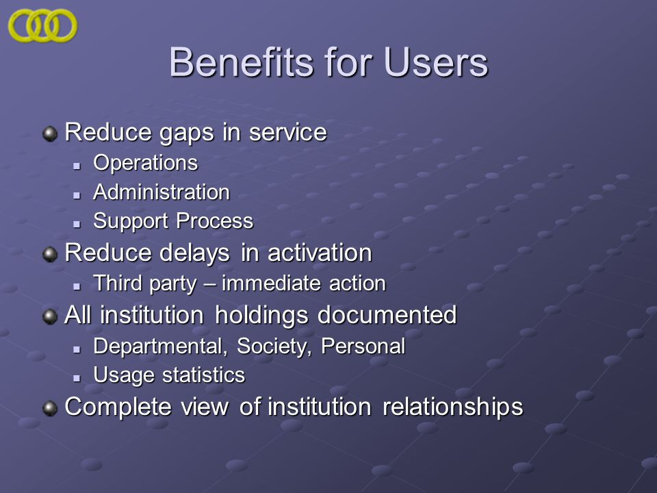 Benefits for Users Reduce gaps in service Operations Operations Administration Administration Support Process Support Process Reduce delays in activat