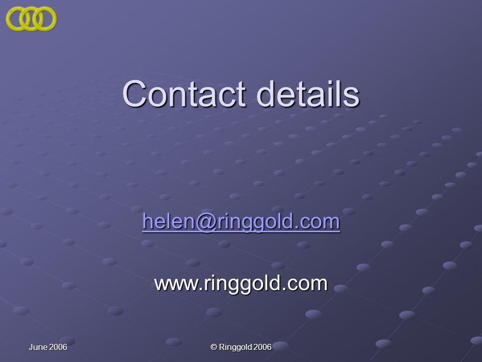 June 2006 © Ringgold 2006 Contact details helen@ringgold.com www.ringgold.com