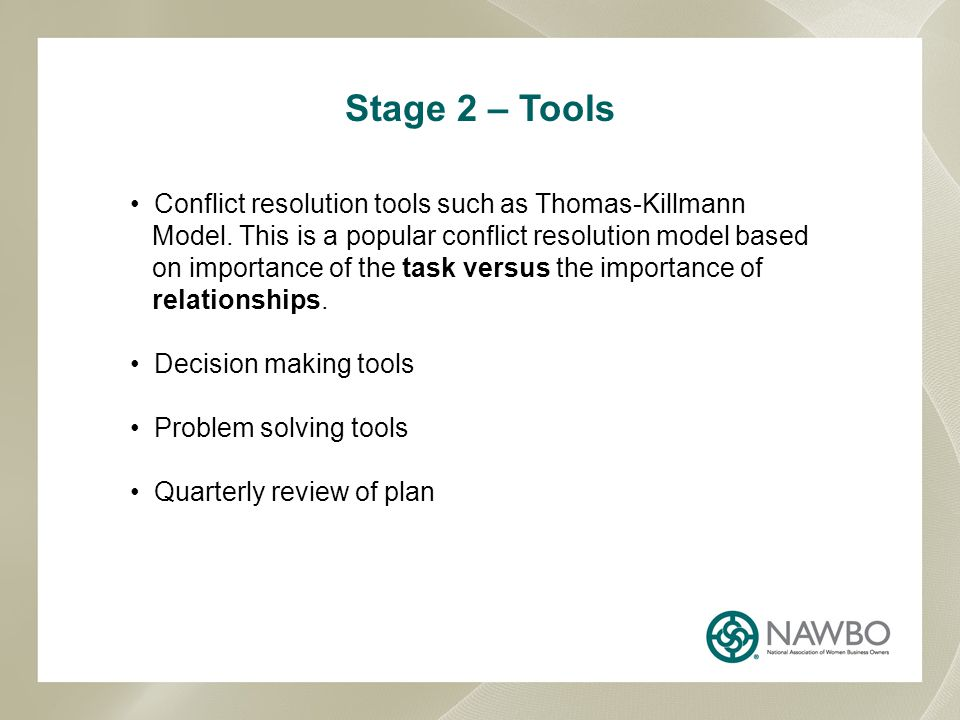 Stage 2 – Tools Conflict resolution tools such as Thomas-Killmann Model.