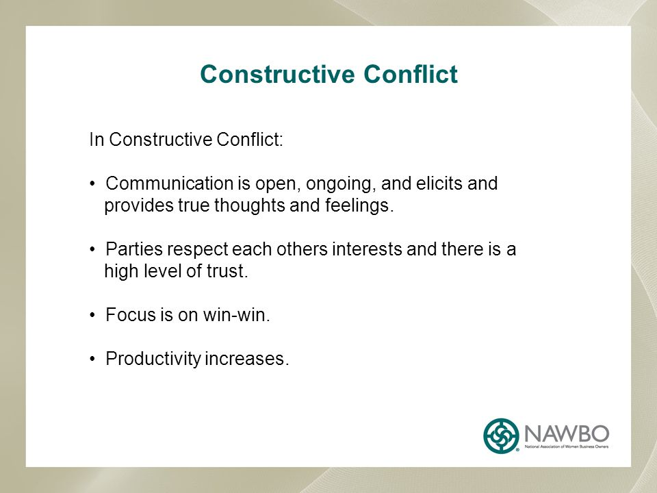 Constructive Conflict In Constructive Conflict: Communication is open, ongoing, and elicits and provides true thoughts and feelings.