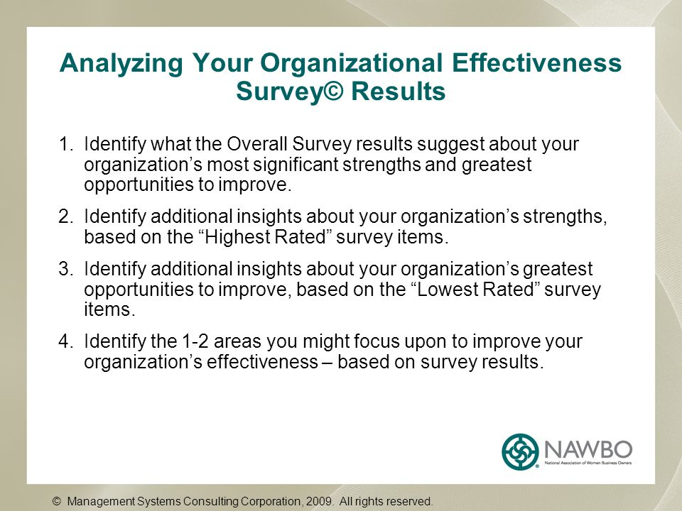 Analyzing Your Organizational Effectiveness Survey© Results 1.Identify what the Overall Survey results suggest about your organization's most significant strengths and greatest opportunities to improve.