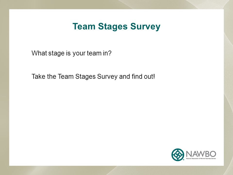 Team Stages Survey What stage is your team in? Take the Team Stages Survey and find out!