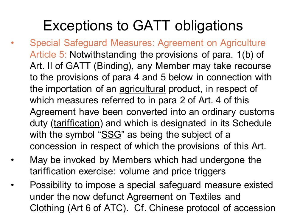 Exceptions to GATT obligations Special Safeguard Measures: Agreement on Agriculture Article 5: Notwithstanding the provisions of para.