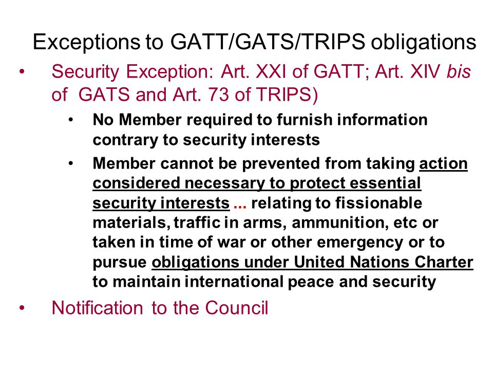 Exceptions to GATT/GATS/TRIPS obligations Security Exception: Art.