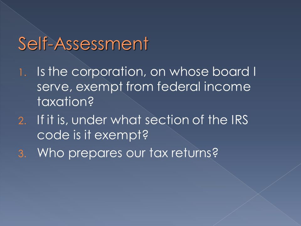 Self-Assessment 1. Is the corporation, on whose board I serve, exempt from federal income taxation.