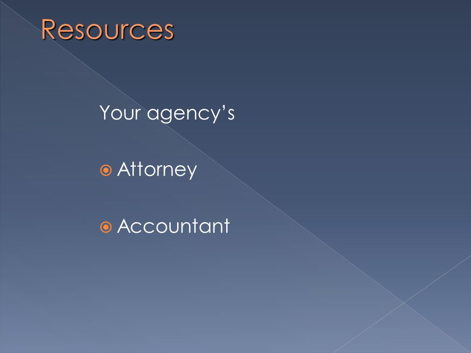 Resources Your agency's  Attorney  Accountant