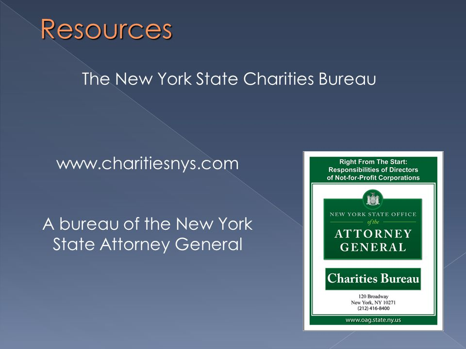 Resources www.charitiesnys.com A bureau of the New York State Attorney General The New York State Charities Bureau