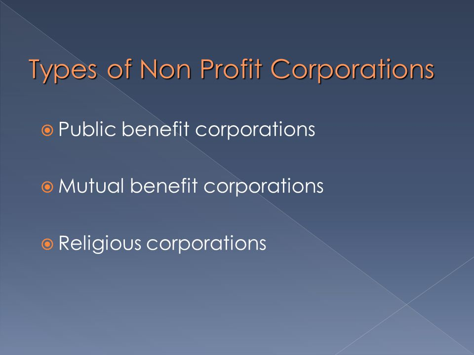 Types of Non Profit Corporations  Public benefit corporations  Mutual benefit corporations  Religious corporations