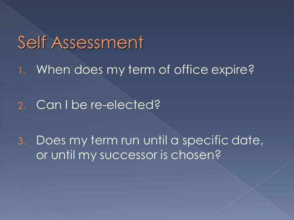 Self Assessment 1. When does my term of office expire.