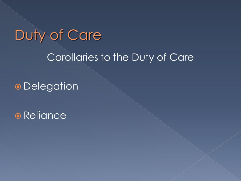 Duty of Care Corollaries to the Duty of Care  Delegation  Reliance