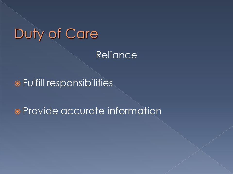 Duty of Care Reliance  Fulfill responsibilities  Provide accurate information