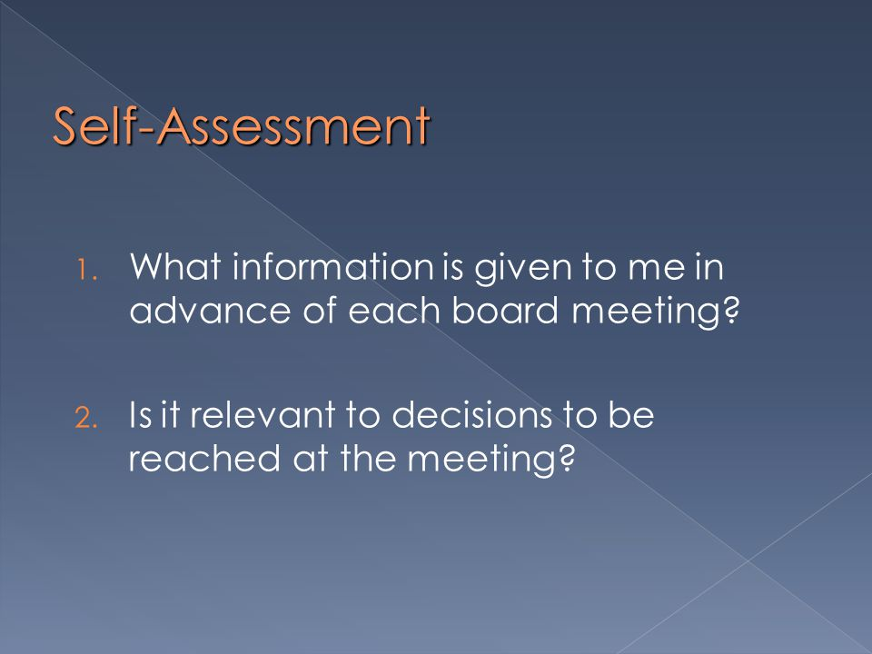 Self-Assessment 1. What information is given to me in advance of each board meeting.