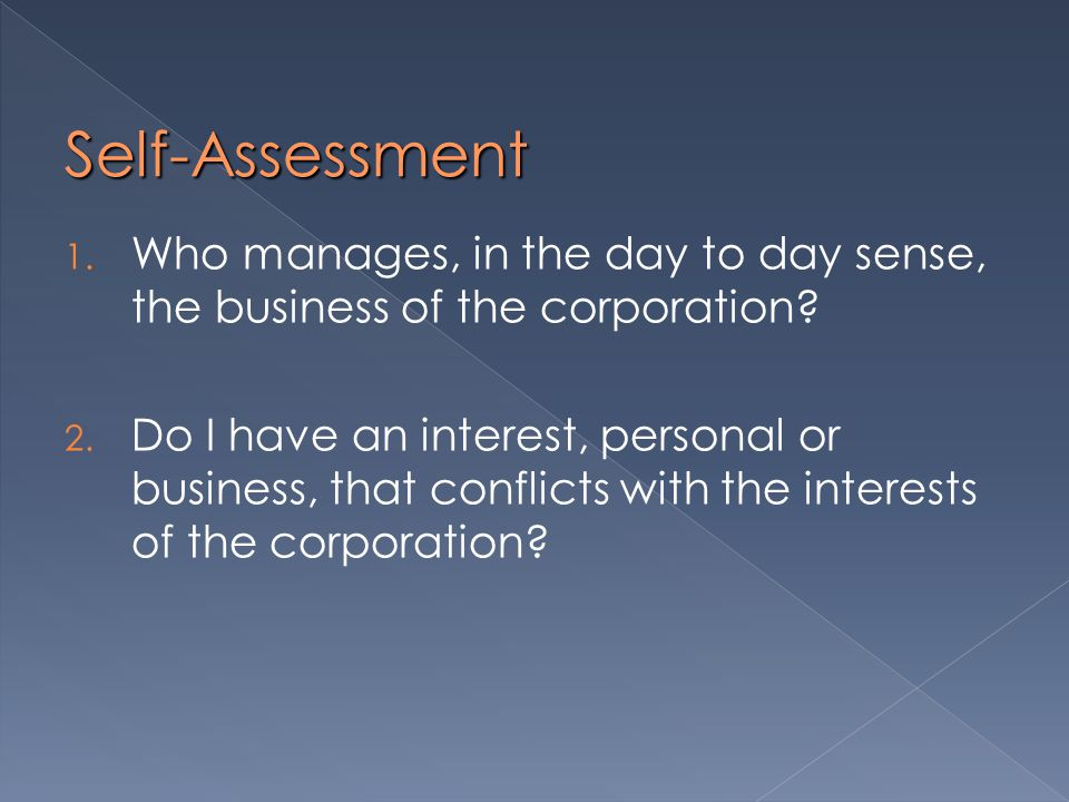Self-Assessment 1. Who manages, in the day to day sense, the business of the corporation.