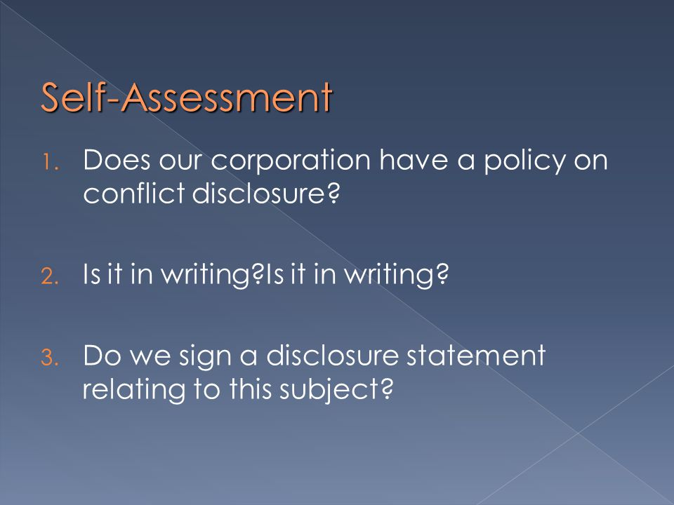 Self-Assessment 1. Does our corporation have a policy on conflict disclosure.