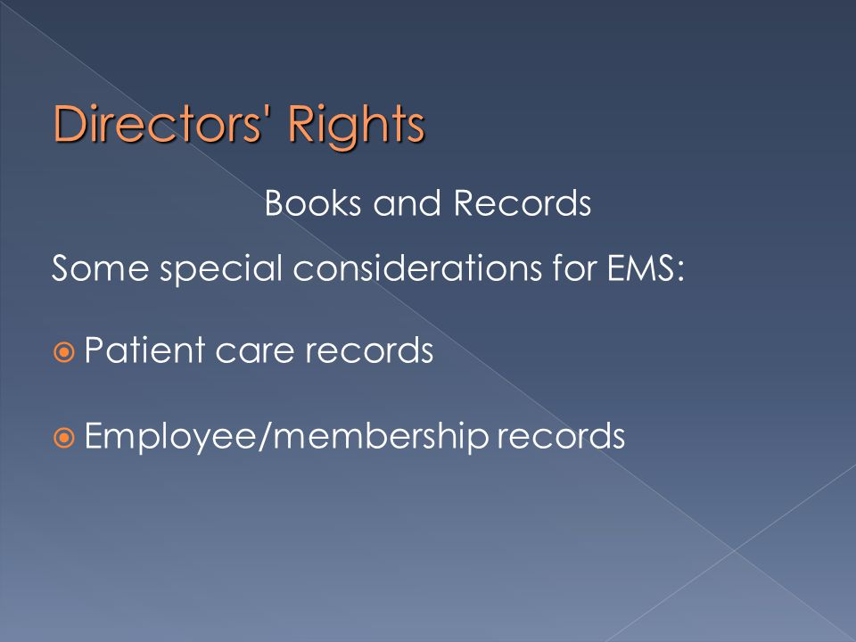 Directors Rights Books and Records Some special considerations for EMS:  Patient care records  Employee/membership records