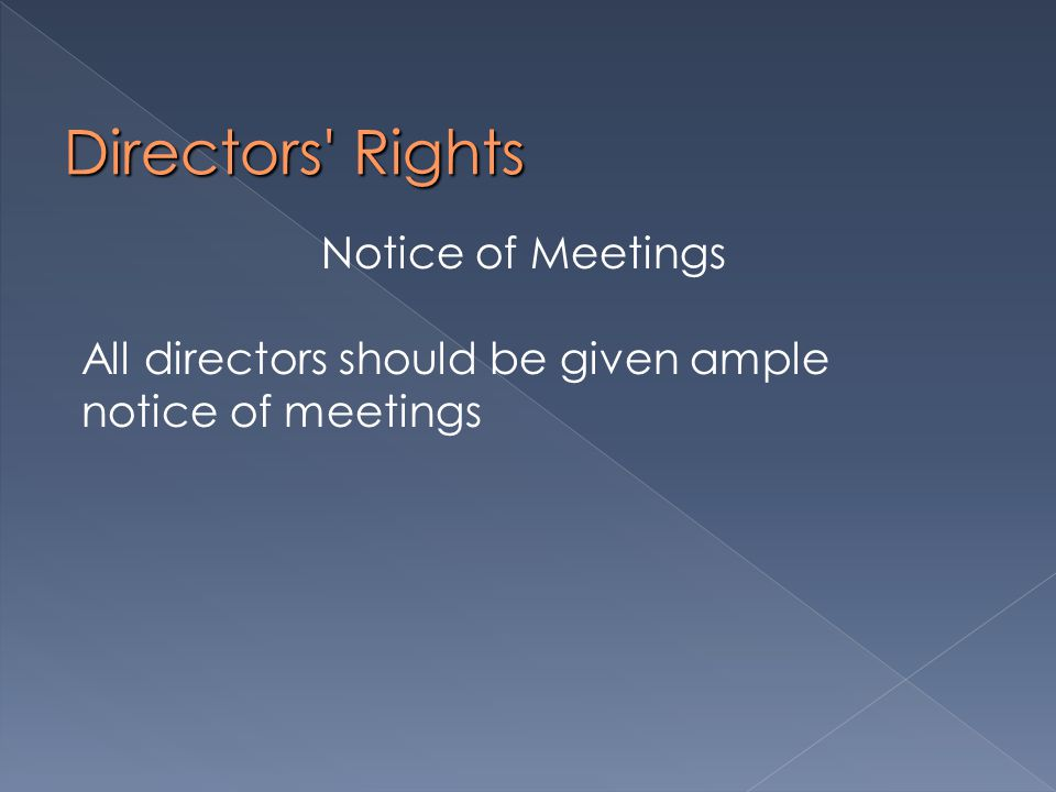 Directors Rights Notice of Meetings All directors should be given ample notice of meetings