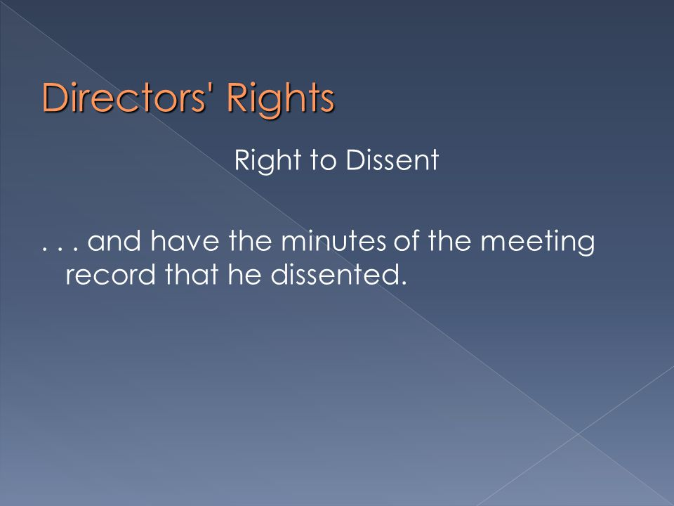 Directors Rights Right to Dissent... and have the minutes of the meeting record that he dissented.