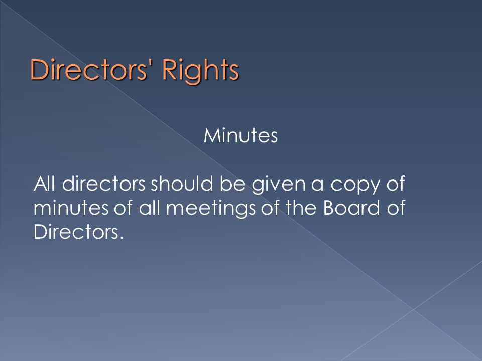 Directors Rights Minutes All directors should be given a copy of minutes of all meetings of the Board of Directors.
