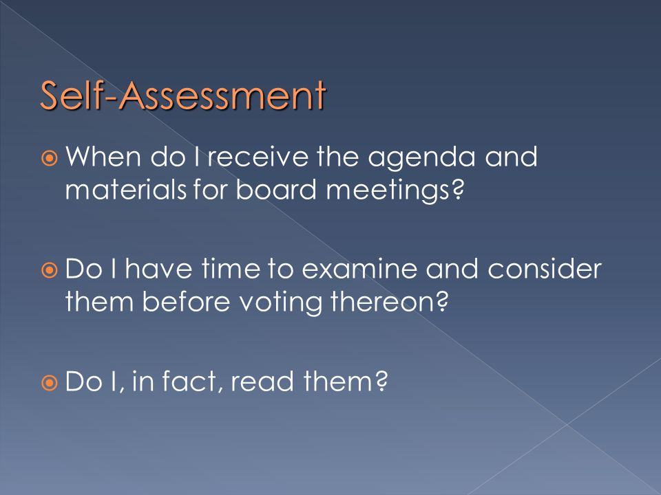 Self-Assessment  When do I receive the agenda and materials for board meetings.