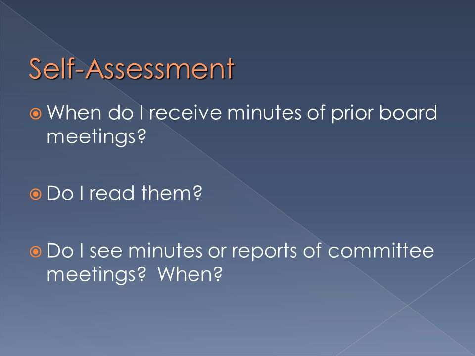 Self-Assessment  When do I receive minutes of prior board meetings.