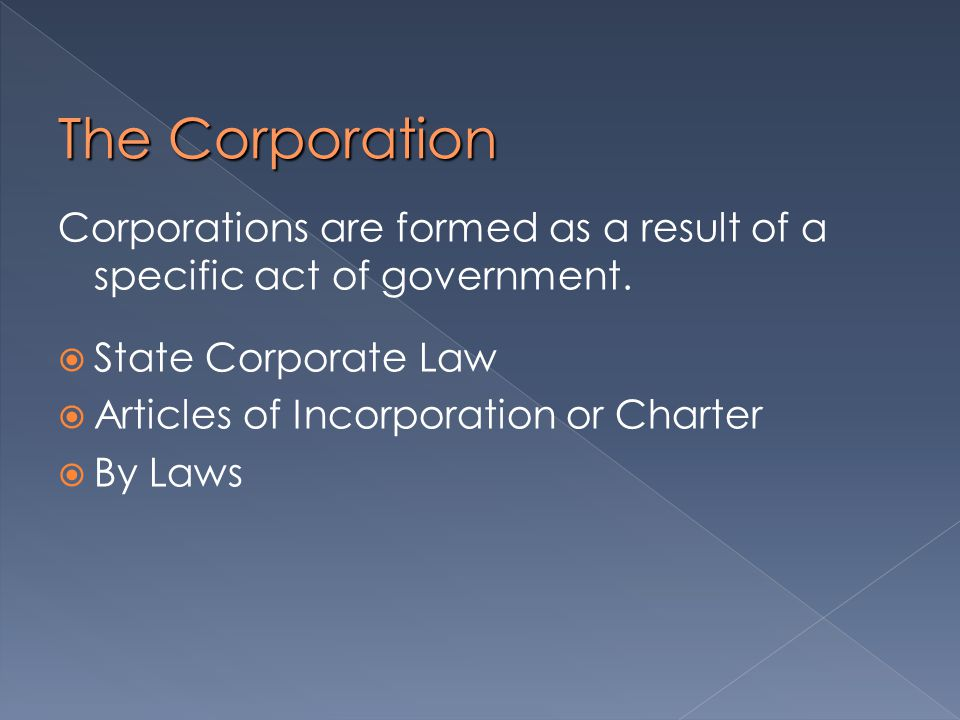 The Corporation Corporations are formed as a result of a specific act of government.