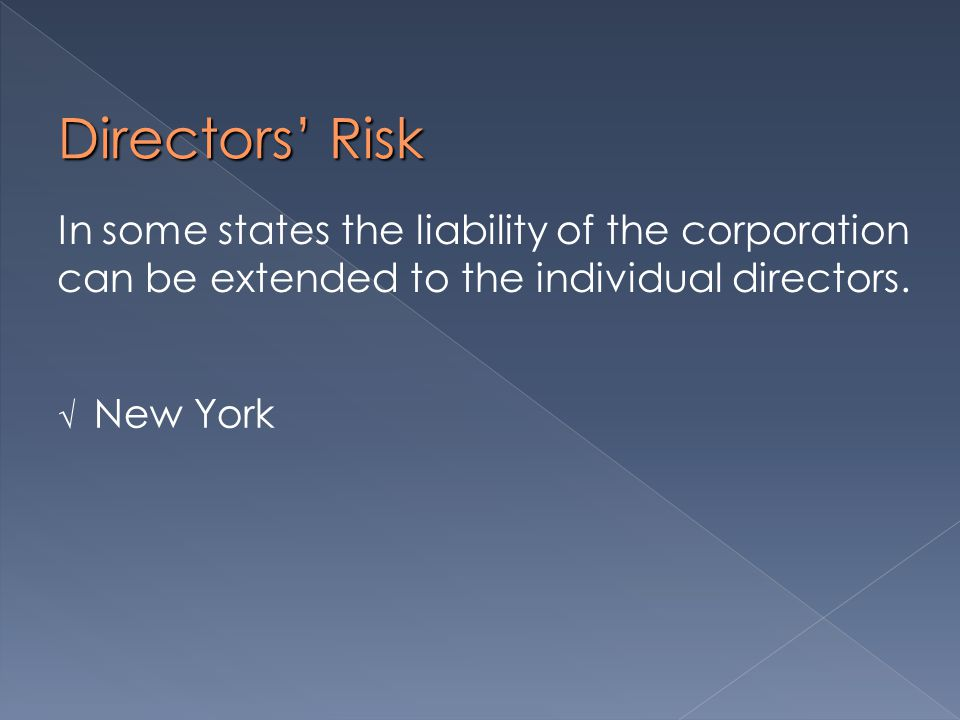 Directors' Risk  New York In some states the liability of the corporation can be extended to the individual directors.