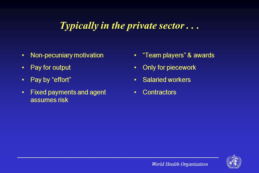 World Health Organization Typically in the private sector...