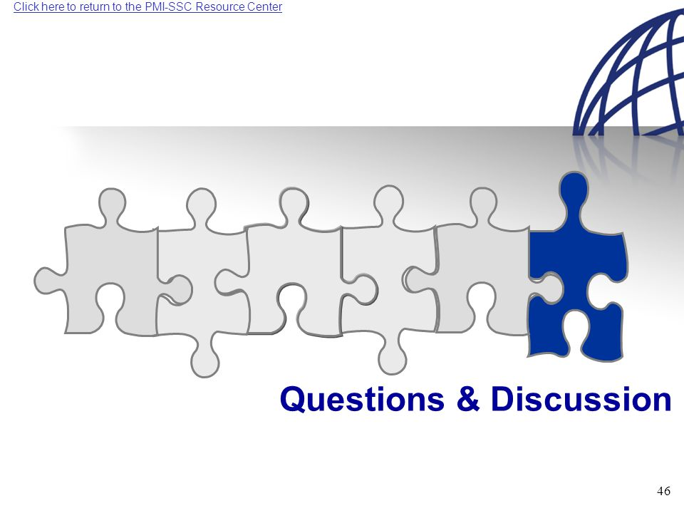 Click here to return to the PMI-SSC Resource Center 46 Questions & Discussion