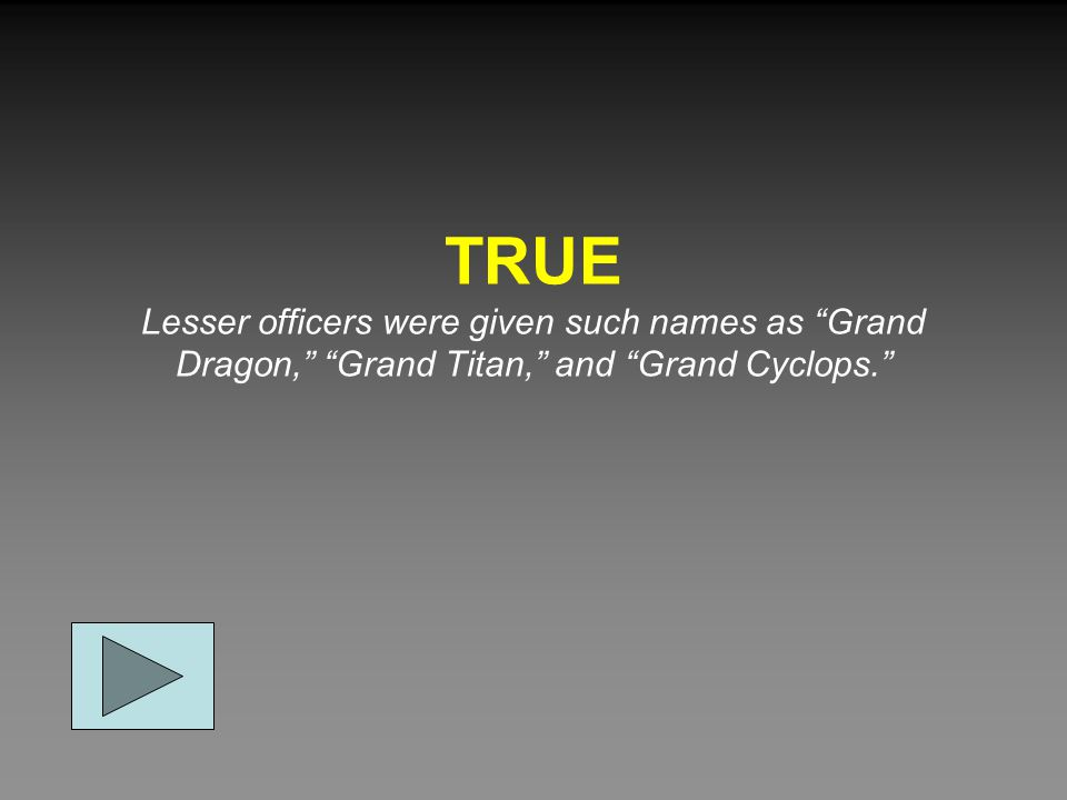 "TRUE Lesser officers were given such names as ""Grand Dragon,"" ""Grand Titan,"" and ""Grand Cyclops."""