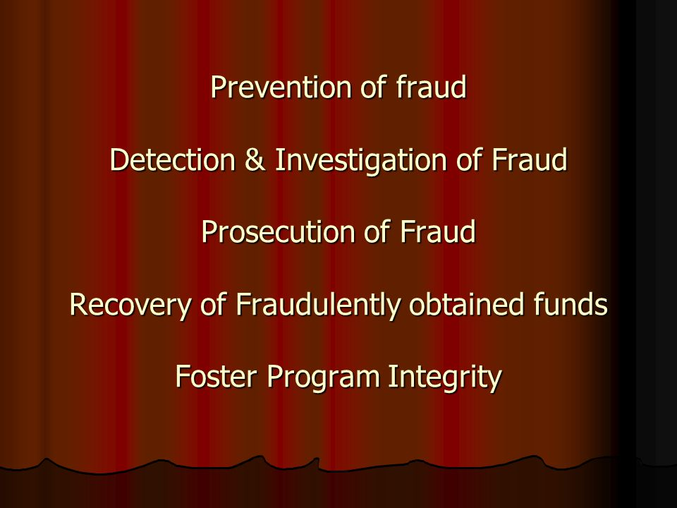 Prevention of fraud Detection & Investigation of Fraud Prosecution of Fraud Recovery of Fraudulently obtained funds Foster Program Integrity