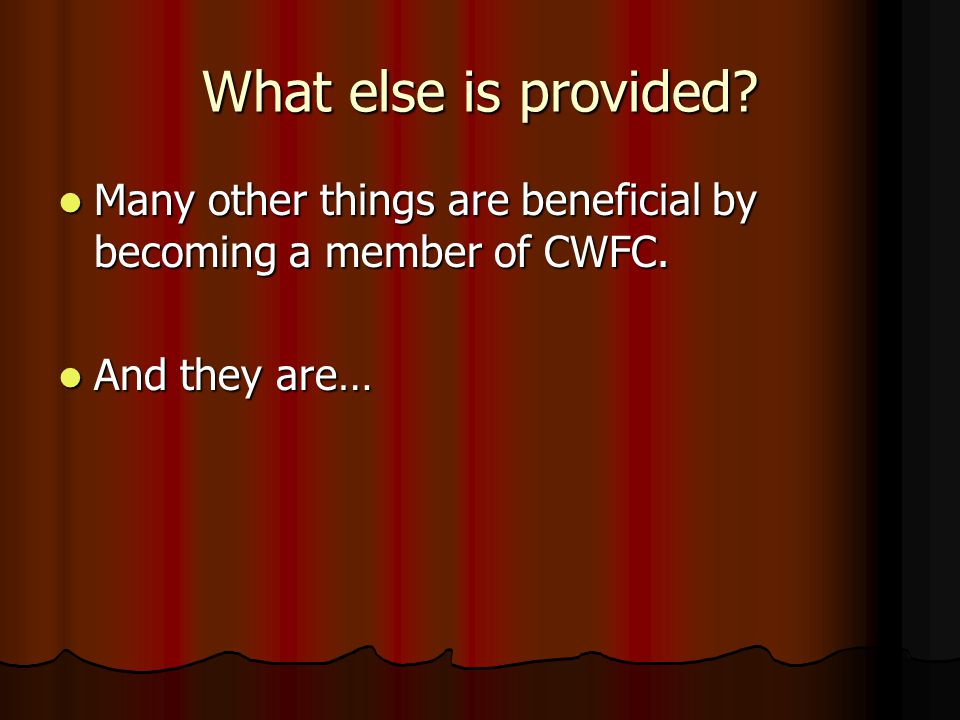 What else is provided. Many other things are beneficial by becoming a member of CWFC.