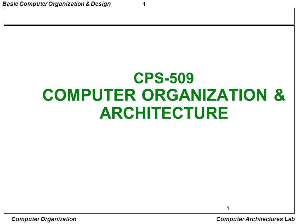2 Basic Computer Organization & Design Computer Organization Computer Architectures Lab 2 Architecture »those properties, which directly affect the logical working of a program; »the attributes, which are apparent to a programmer Examples: instruction set and formats, techniques for addressing memory, number of bits used to represent data Structure and behavior of the computer as seen by the user.