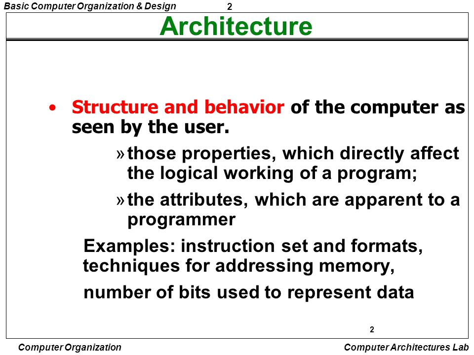 2 Basic Computer Organization & Design Computer Organization Computer Architectures Lab 2 Architecture »those properties, which directly affect the lo