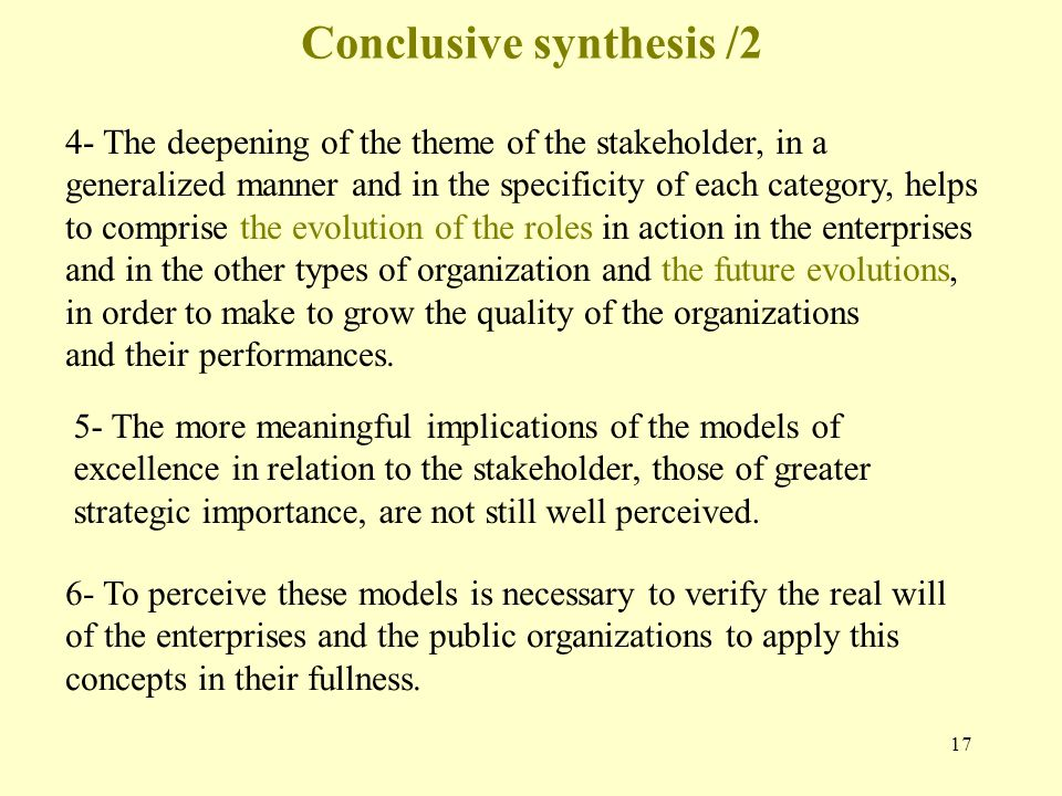 17 Conclusive synthesis /2 4- The deepening of the theme of the stakeholder, in a generalized manner and in the specificity of each category, helps to