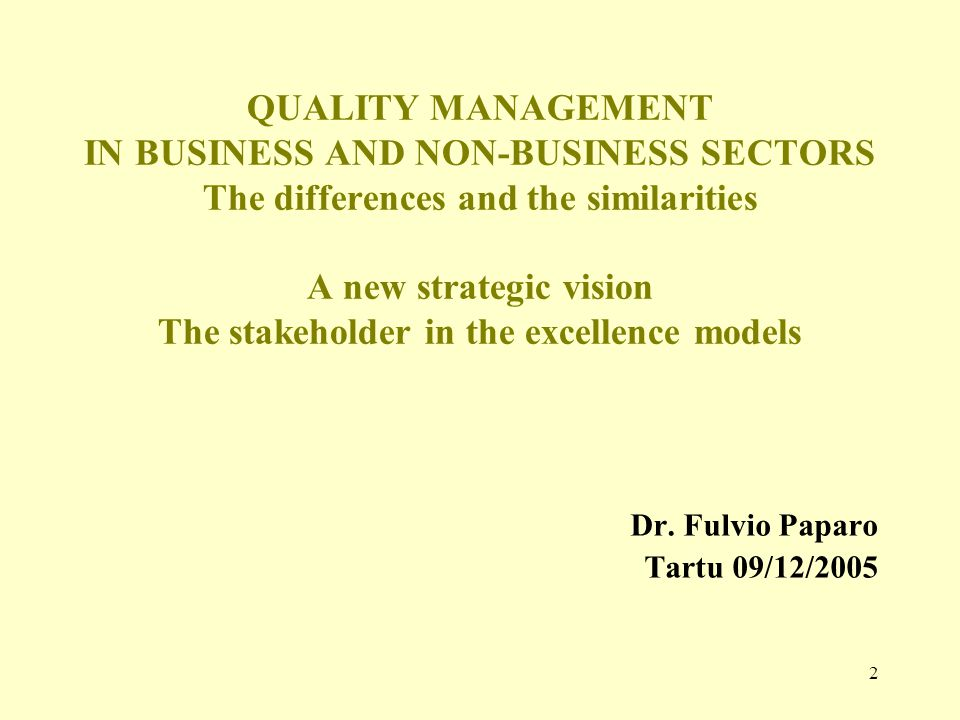 2 QUALITY MANAGEMENT IN BUSINESS AND NON-BUSINESS SECTORS The differences and the similarities A new strategic vision The stakeholder in the excellenc