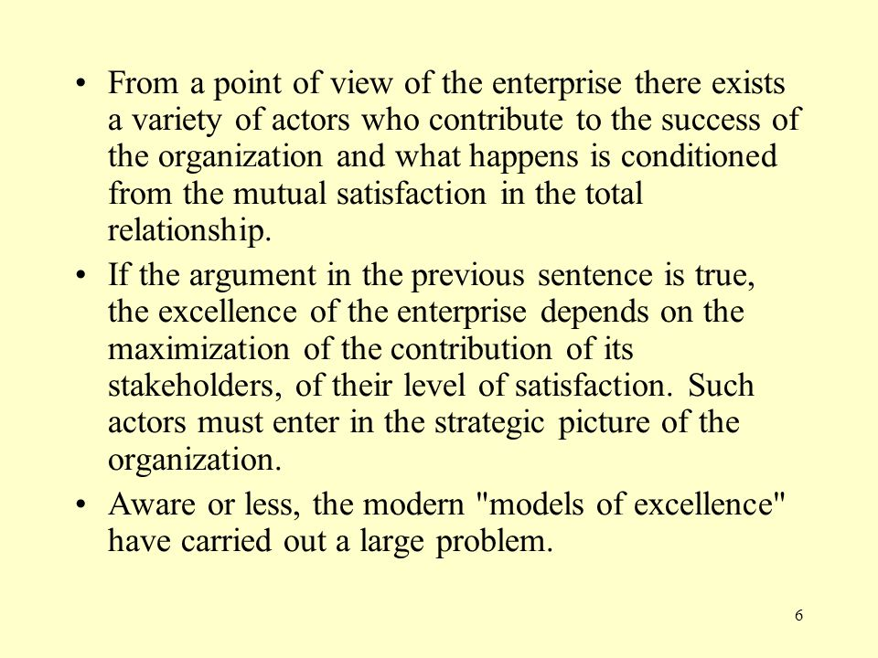 6 From a point of view of the enterprise there exists a variety of actors who contribute to the success of the organization and what happens is condit