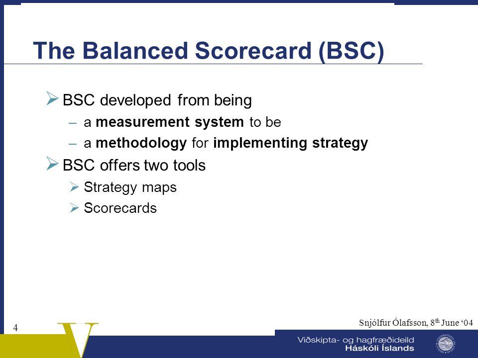 3 Snjólfur Ólafsson, 8 th June '04 Structure of my talk  The Balanced Scorecard in a nutshell  The development of the Balanced Scorecard  Implement
