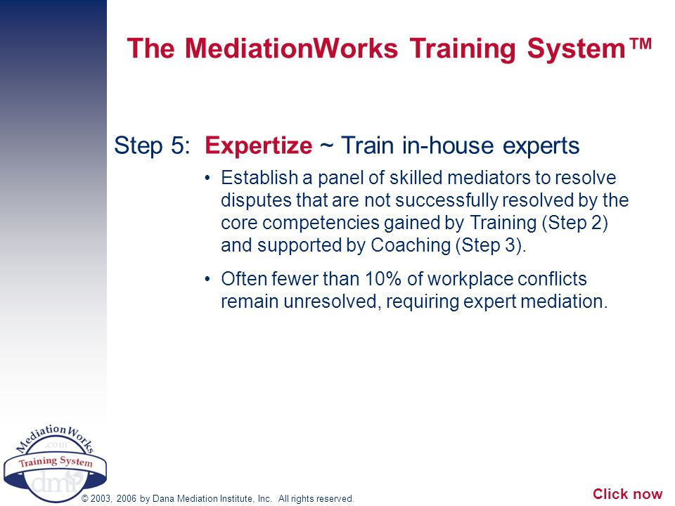 Step 5: Expertize ~ Train in-house experts Establish a panel of skilled mediators to resolve disputes that are not successfully resolved by the core c