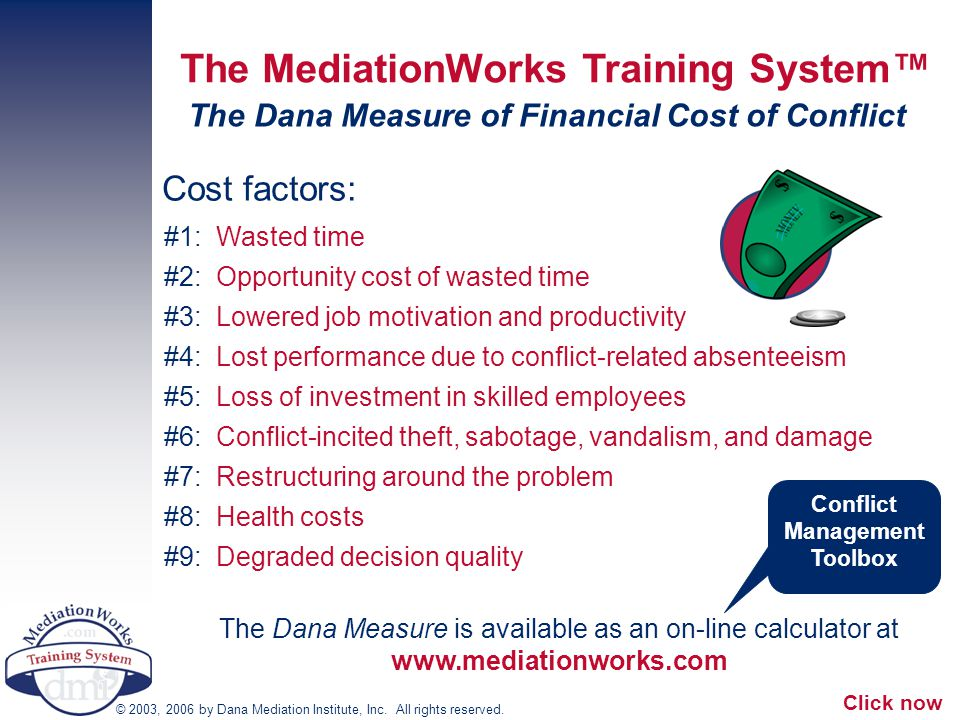 The Dana Measure of Financial Cost of Conflict a © 2003, 2006 by Dana Mediation Institute, Inc. All rights reserved. The MediationWorks Training Syste